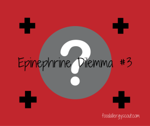Fear of the EpiPen® – Epinephrine Dilemma #3